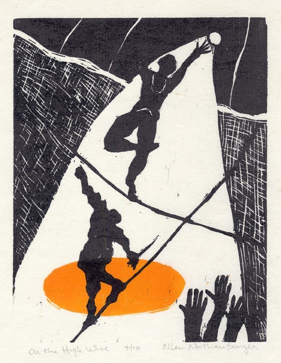 On the High Wire.  [New York, NY.] By Ellen Nathan Singer. Woodcut, 2010.