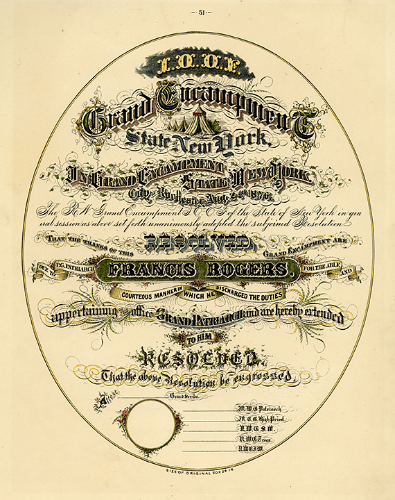 "I.O.O.F. Grand Encampment State of New York... City of Rochester Aug. 24th 1876...Francis Rogers... Engraving, 1876. Image size 11 1/8 x 9"" oval (284 x 227 mm). From a book of lettering and penmanship.  A certificate of thanks to Francis Rogers for the ""courteous manner in which he discharged his duties"" as the Grand Patriarch. LINK."