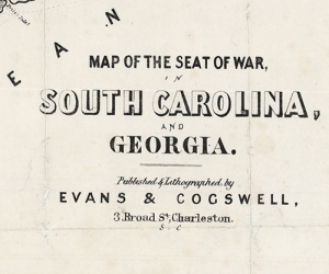 (detail of) Map of the Seat of War, in South Carolina, and Georgia. Published & Lithographed by Evans & Cogswell. Lithograph, c.1861.  LINK. A close-up view of the publisher's imprint.